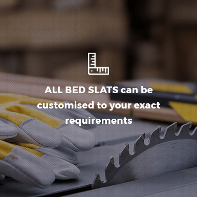 All Bed Slats can be customised to your exact requirements